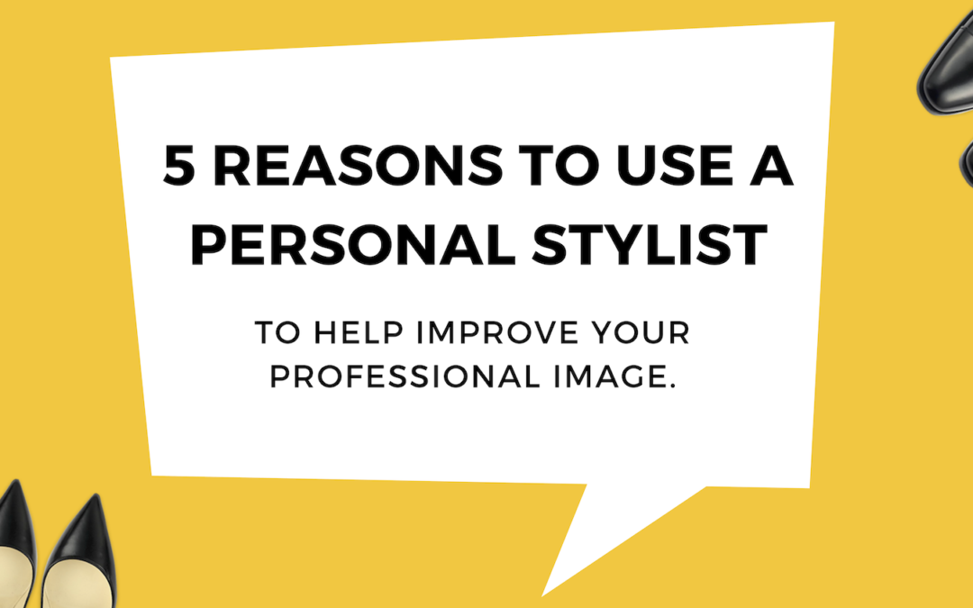 5 Reasons to Use a Stylist to Improve Professional Image