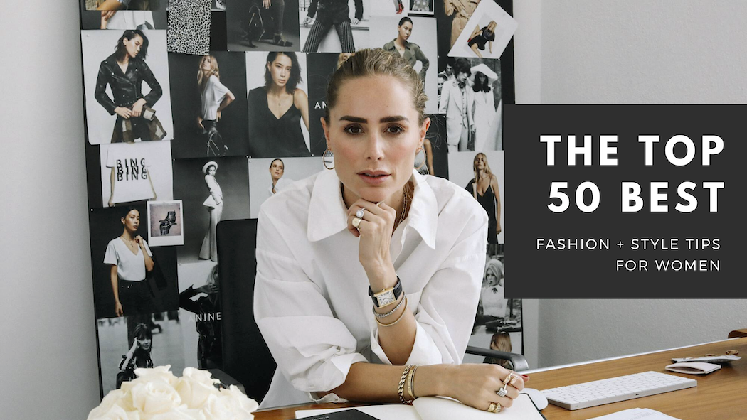 The Top 50 Best Fashion & Style Tips for Women