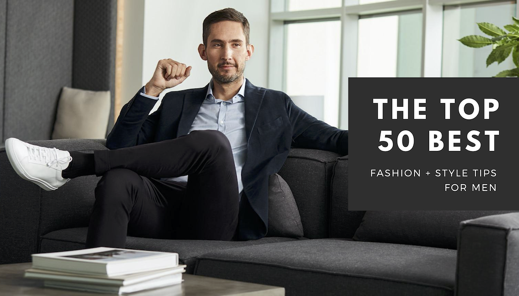The Top 50 Best Fashion & Style Tips for Men